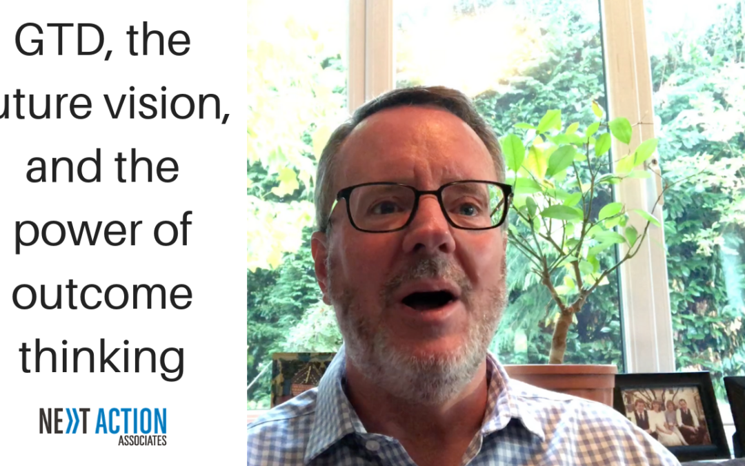 GTD, the Future Vision and the Power of Outcome Thinking