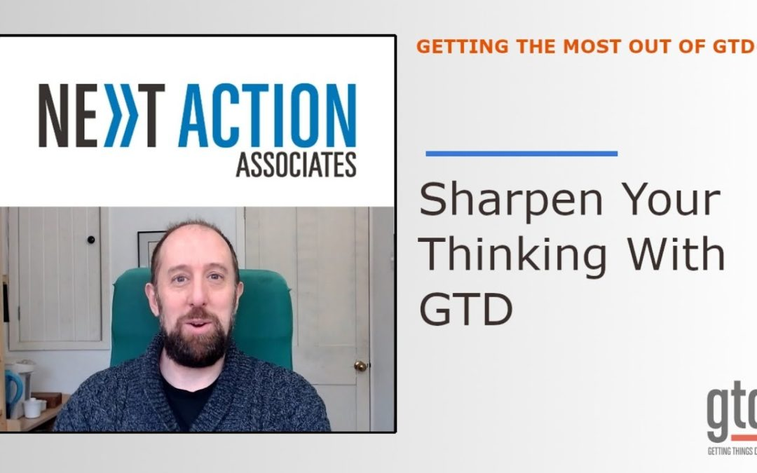 Using GTD to Sharpen Your Thinking and Unlock Your Best Work